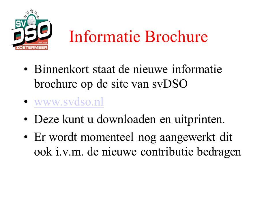 Informatie Brochure •Binnenkort staat de nieuwe informatie brochure op de site van svDSO •www.svdso.nlwww.svdso.nl •Deze kunt u downloaden en uitprint