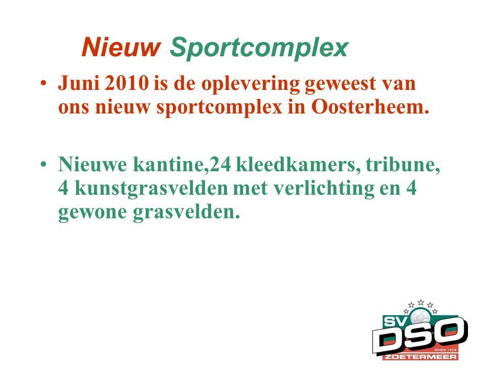 Nieuw Sportcomplex •Juni 2010 is de oplevering geweest van ons nieuw sportcomplex in Oosterheem. •Nieuwe kantine,24 kleedkamers, tribune, 4 kunstgrasv