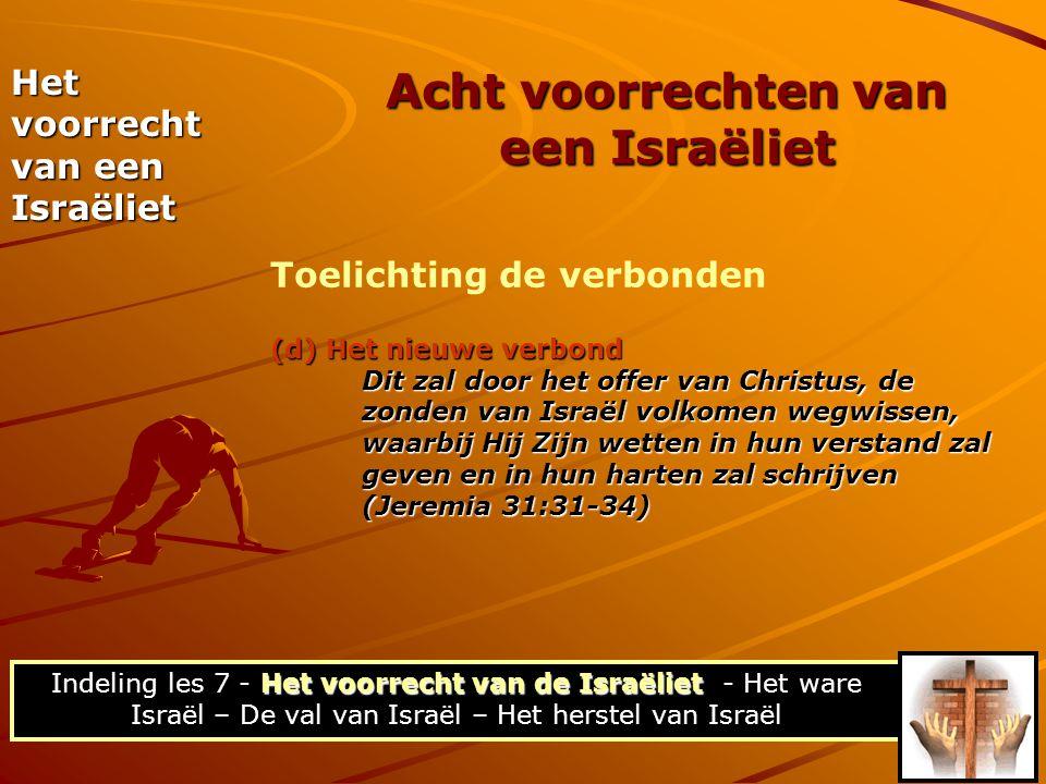 (d)Het nieuwe verbond (d) Het nieuwe verbond Dit zal door het offer van Christus, de zonden van Israël volkomen wegwissen, waarbij Hij Zijn wetten in