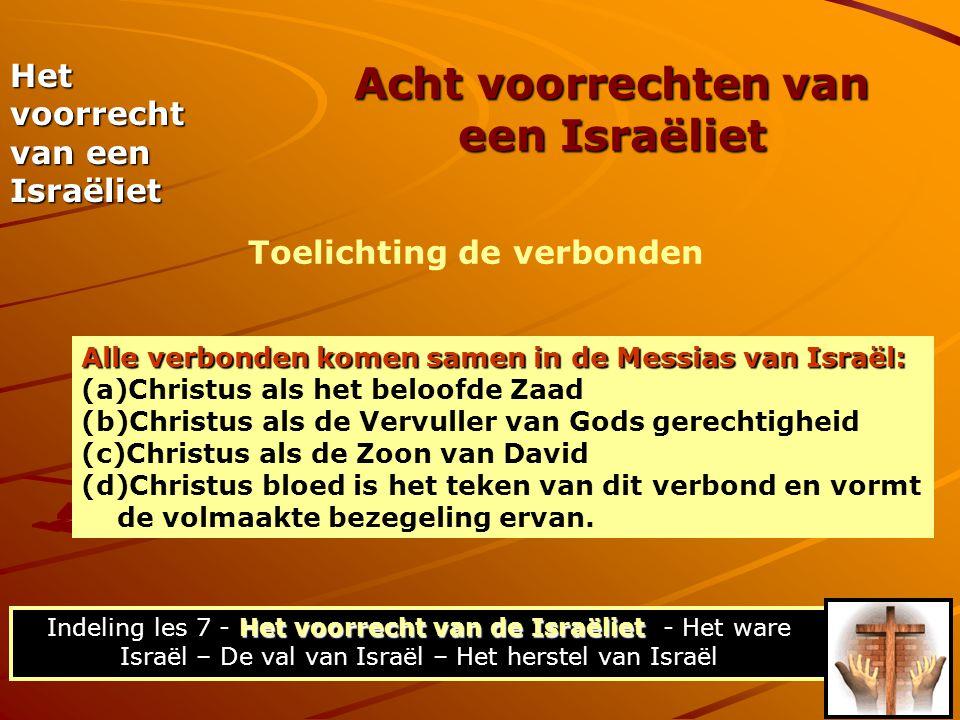 Alle verbonden komen samen in de Messias van Israël: (a)Christus als het beloofde Zaad (b)Christus als de Vervuller van Gods gerechtigheid (c)Christus