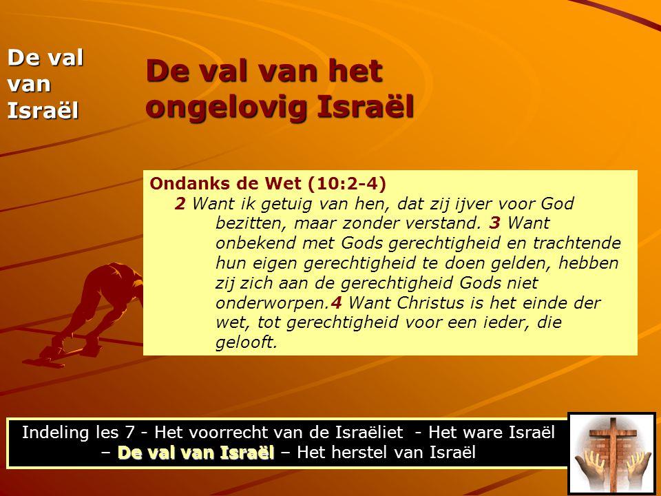 De val van het ongelovig Israël De val van Israël Ondanks de Wet (10:2-4) 2 Want ik getuig van hen, dat zij ijver voor God bezitten, maar zonder verst