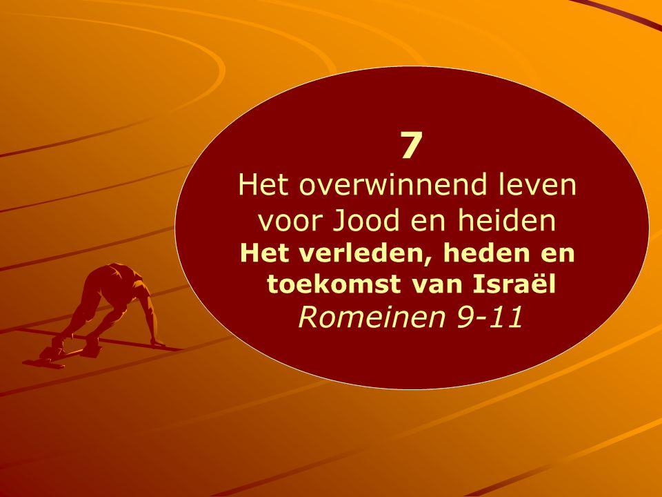 7 Het overwinnend leven voor Jood en heiden Het verleden, heden en toekomst van Israël Romeinen 9-11