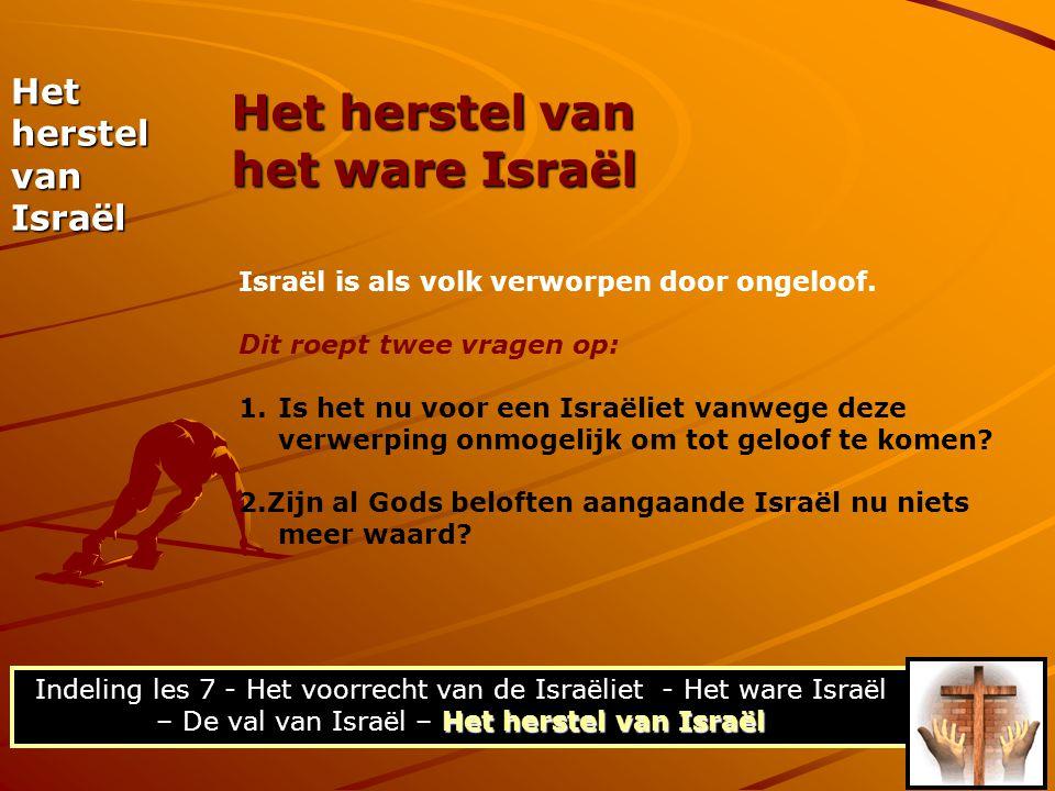 Het herstel van het ware Israël Het herstel van Israël Het herstel van Israël Indeling les 7 - Het voorrecht van de Israëliet - Het ware Israël – De v
