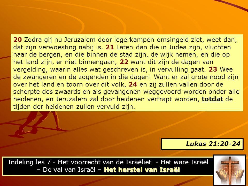 20 Zodra gij nu Jeruzalem door legerkampen omsingeld ziet, weet dan, dat zijn verwoesting nabij is. 21 Laten dan die in Judea zijn, vluchten naar de b