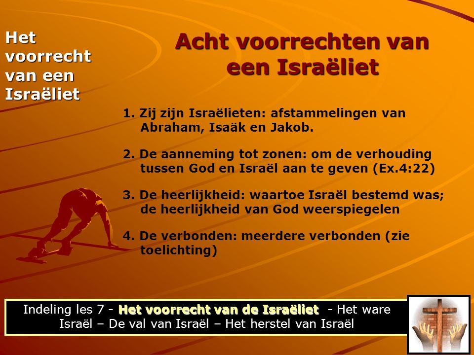 Acht voorrechten van een Israëliet Het voorrecht van een Israëliet 1. Zij zijn Israëlieten: afstammelingen van Abraham, Isaäk en Jakob. 2. De aannemin