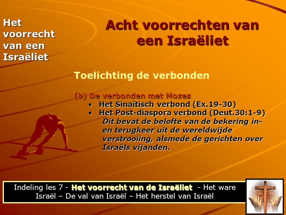 (b) De verbonden met Mozes •Het Sinaïtisch verbond (Ex.19-30) •Het Post-diaspora verbond (Deut.30:1-9) Dit bevat de belofte van de bekering in- en ter