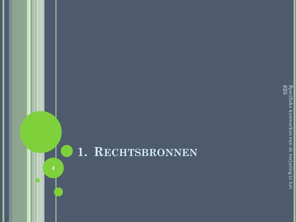 1.R ECHTSBRONNEN Specifieke kenmerken kunnen teruggevonden worden in : A.