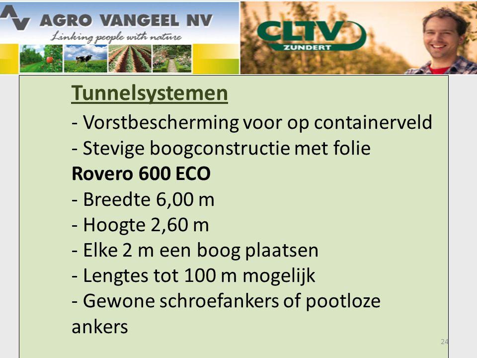 Tunnelsystemen - Vorstbescherming voor op containerveld - Stevige boogconstructie met folie Rovero 600 ECO - Breedte 6,00 m - Hoogte 2,60 m - Elke 2 m een boog plaatsen - Lengtes tot 100 m mogelijk - Gewone schroefankers of pootloze ankers 24