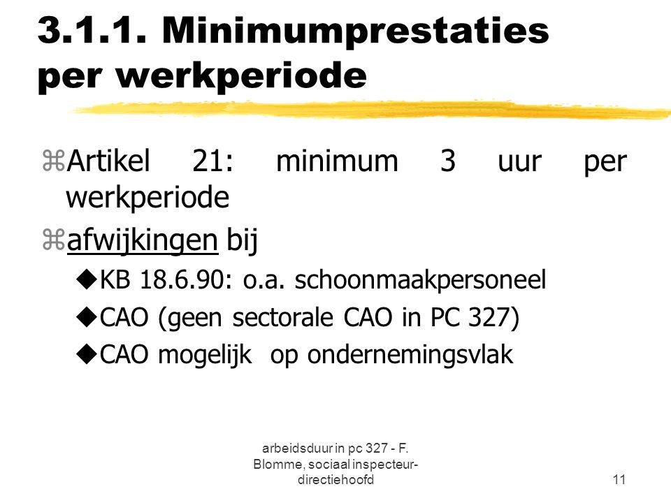 arbeidsduur in pc 327 - F. Blomme, sociaal inspecteur- directiehoofd11 3.1.1. Minimumprestaties per werkperiode zArtikel 21: minimum 3 uur per werkper