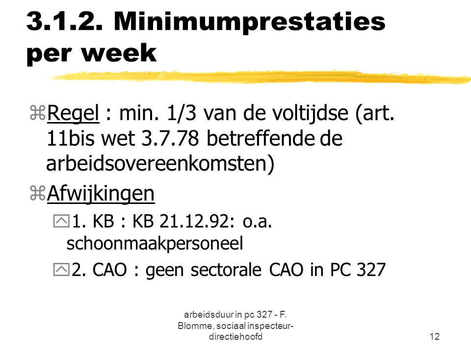 arbeidsduur in pc 327 - F. Blomme, sociaal inspecteur- directiehoofd12 3.1.2. Minimumprestaties per week zRegel : min. 1/3 van de voltijdse (art. 11bi