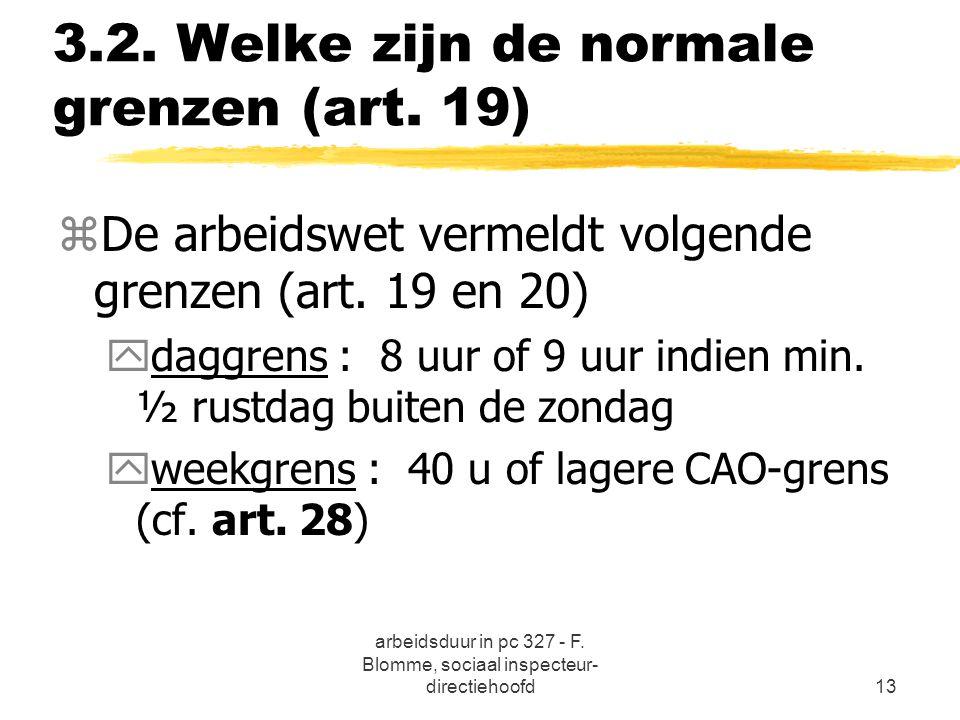 arbeidsduur in pc 327 - F. Blomme, sociaal inspecteur- directiehoofd13 3.2. Welke zijn de normale grenzen (art. 19) zDe arbeidswet vermeldt volgende g