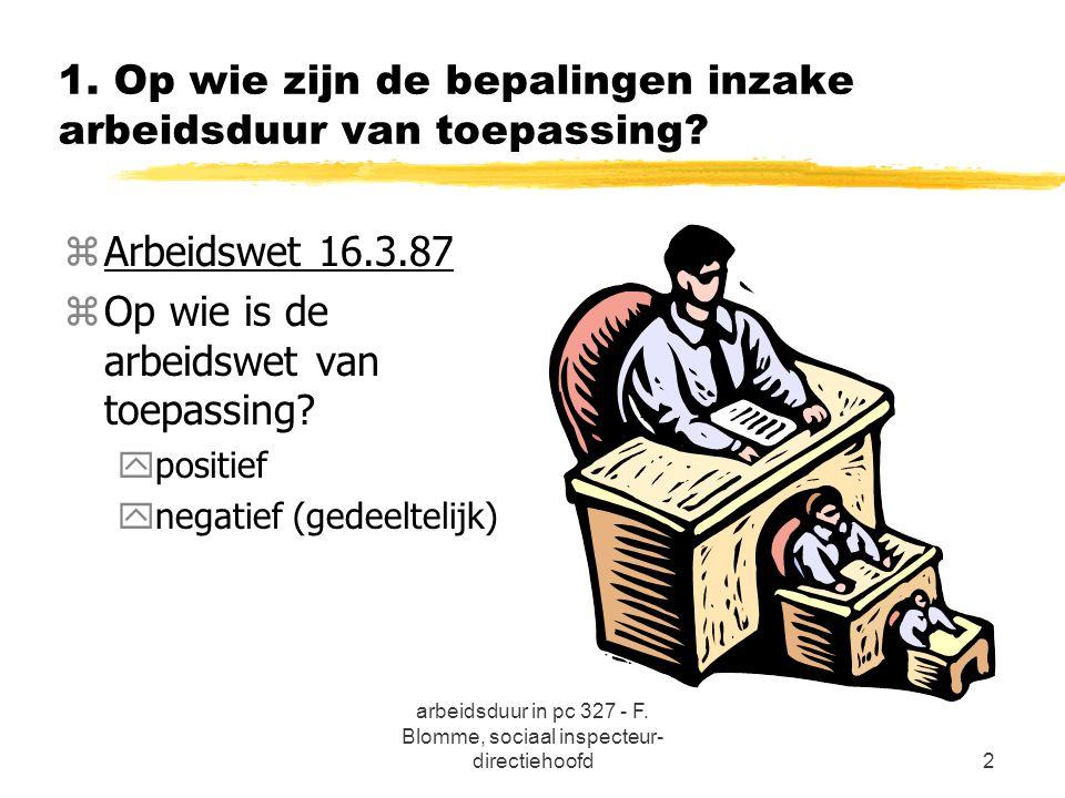 arbeidsduur in pc 327 - F. Blomme, sociaal inspecteur- directiehoofd2 1. Op wie zijn de bepalingen inzake arbeidsduur van toepassing? zArbeidswet 16.3