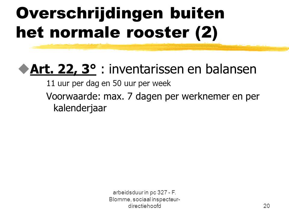 arbeidsduur in pc 327 - F. Blomme, sociaal inspecteur- directiehoofd20 Overschrijdingen buiten het normale rooster (2) uArt. 22, 3° : inventarissen en