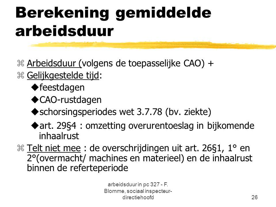 arbeidsduur in pc 327 - F. Blomme, sociaal inspecteur- directiehoofd26 Berekening gemiddelde arbeidsduur zArbeidsduur (volgens de toepasselijke CAO) +