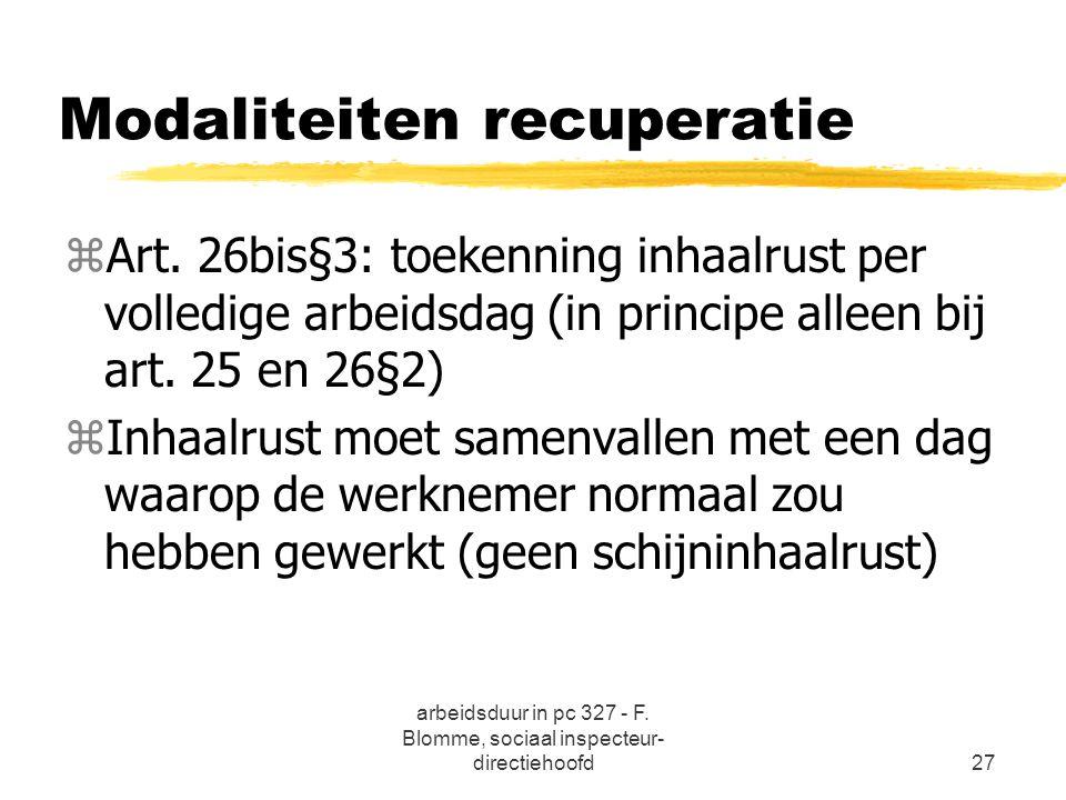 arbeidsduur in pc 327 - F. Blomme, sociaal inspecteur- directiehoofd27 Modaliteiten recuperatie zArt. 26bis§3: toekenning inhaalrust per volledige arb