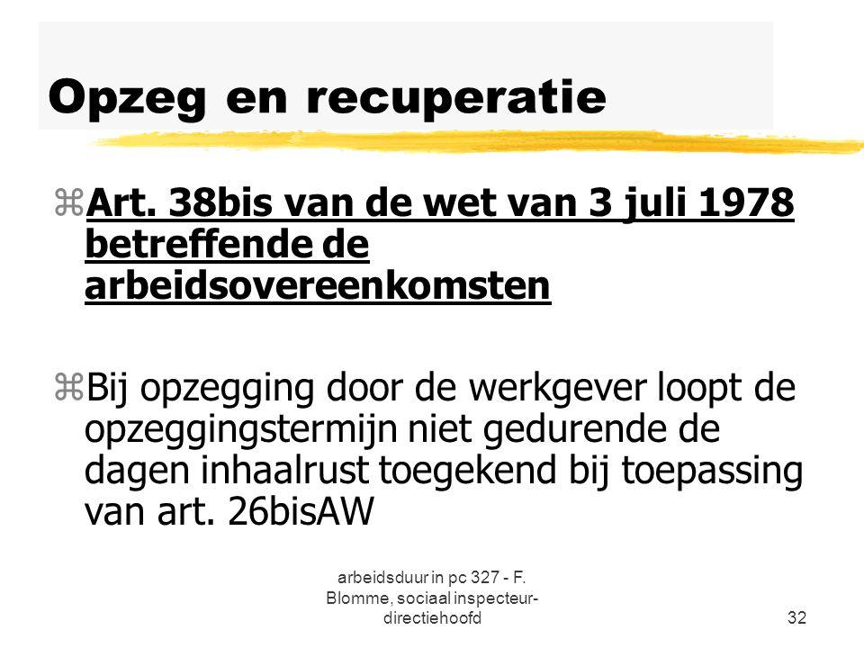 arbeidsduur in pc 327 - F. Blomme, sociaal inspecteur- directiehoofd32 Opzeg en recuperatie zArt. 38bis van de wet van 3 juli 1978 betreffende de arbe