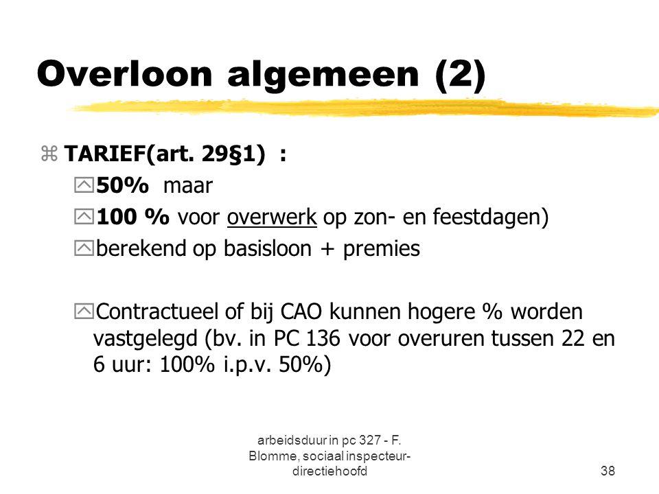 arbeidsduur in pc 327 - F. Blomme, sociaal inspecteur- directiehoofd38 Overloon algemeen (2) zTARIEF(art. 29§1) : y50% maar y100 % voor overwerk op zo