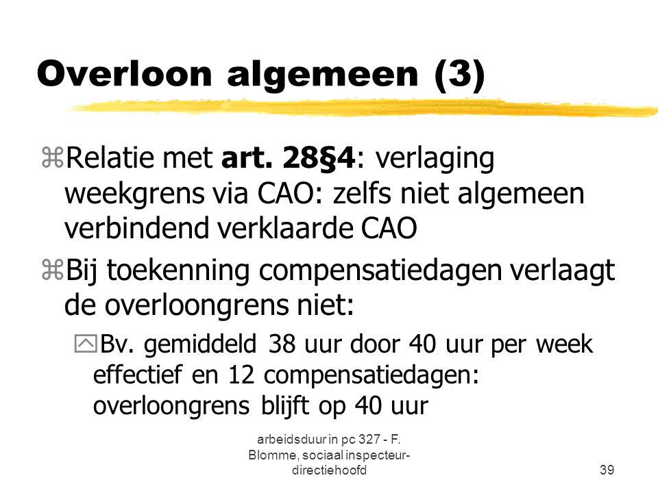 arbeidsduur in pc 327 - F. Blomme, sociaal inspecteur- directiehoofd39 Overloon algemeen (3) zRelatie met art. 28§4: verlaging weekgrens via CAO: zelf