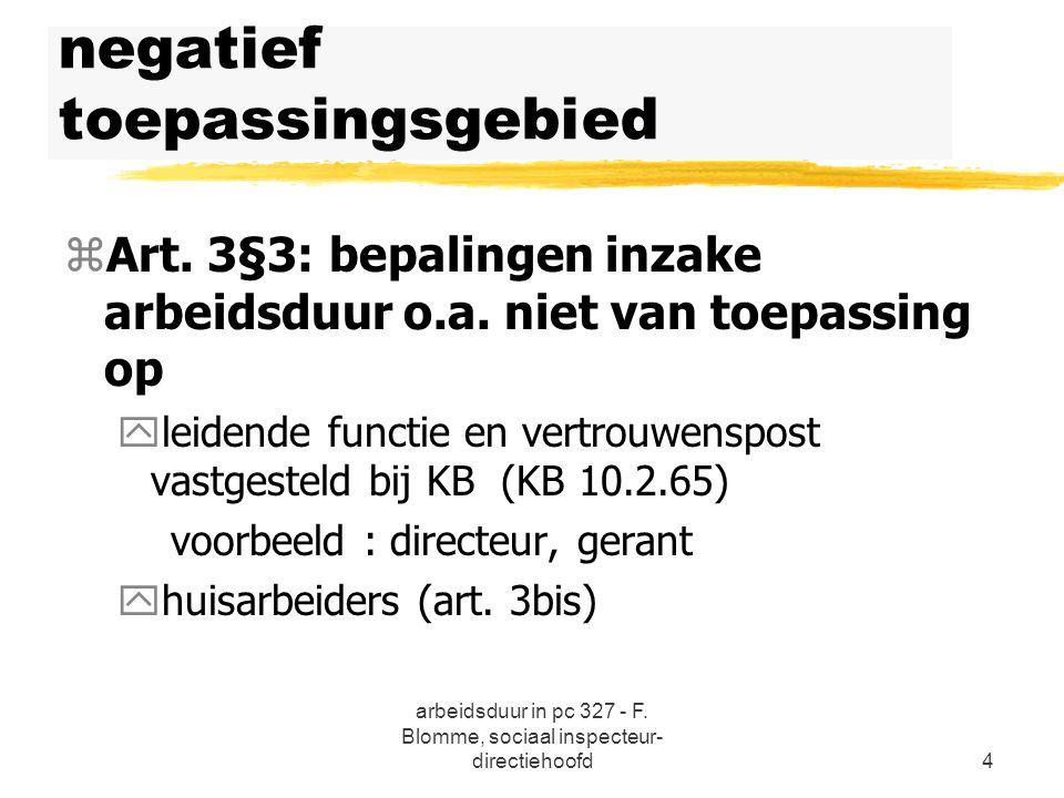 arbeidsduur in pc 327 - F. Blomme, sociaal inspecteur- directiehoofd4 negatief toepassingsgebied zArt. 3§3: bepalingen inzake arbeidsduur o.a. niet va