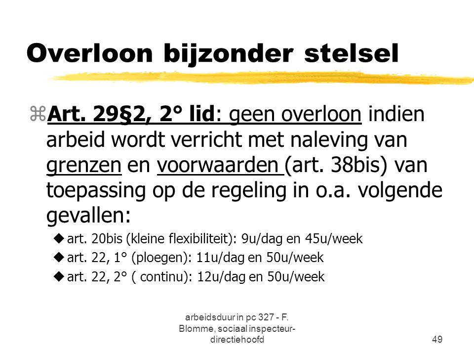arbeidsduur in pc 327 - F. Blomme, sociaal inspecteur- directiehoofd49 Overloon bijzonder stelsel zArt. 29§2, 2° lid: geen overloon indien arbeid word