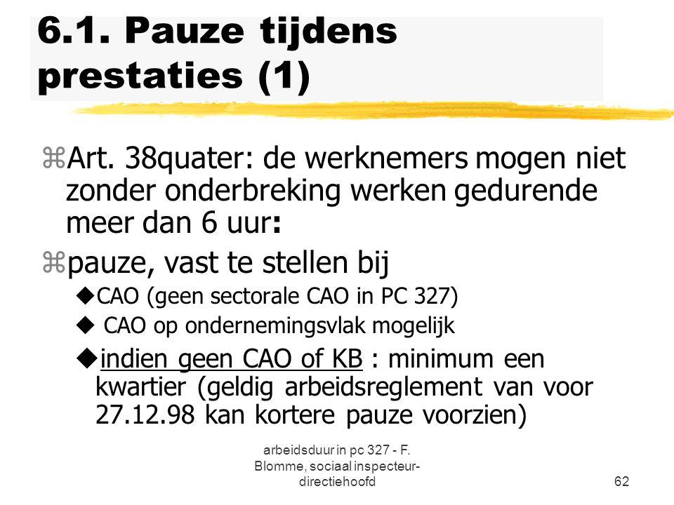 arbeidsduur in pc 327 - F. Blomme, sociaal inspecteur- directiehoofd62 6.1. Pauze tijdens prestaties (1) zArt. 38quater: de werknemers mogen niet zond