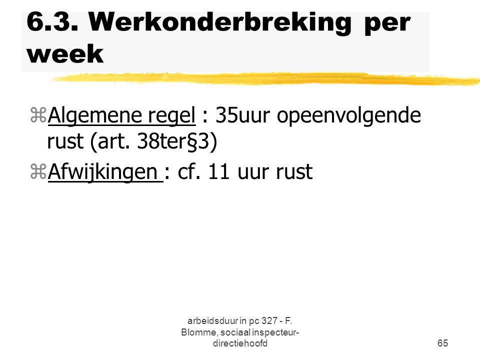 arbeidsduur in pc 327 - F. Blomme, sociaal inspecteur- directiehoofd65 6.3. Werkonderbreking per week zAlgemene regel : 35uur opeenvolgende rust (art.