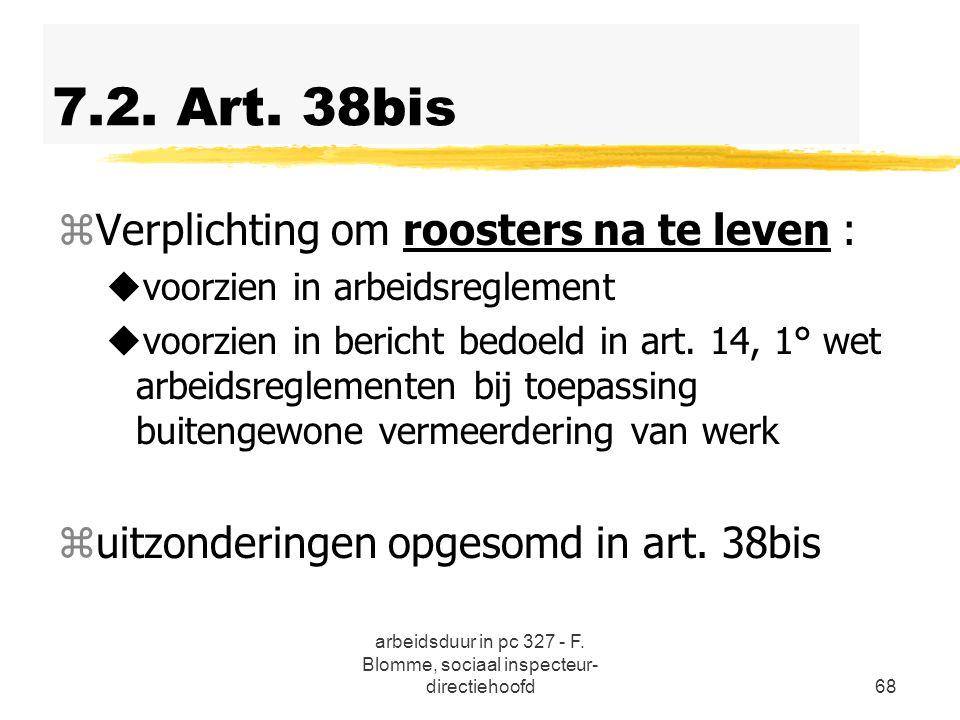 arbeidsduur in pc 327 - F. Blomme, sociaal inspecteur- directiehoofd68 7.2. Art. 38bis zVerplichting om roosters na te leven : uvoorzien in arbeidsreg