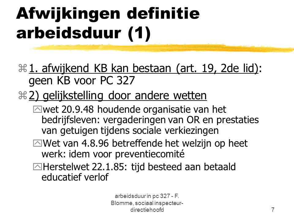 arbeidsduur in pc 327 - F. Blomme, sociaal inspecteur- directiehoofd7 Afwijkingen definitie arbeidsduur (1) z1. afwijkend KB kan bestaan (art. 19, 2de