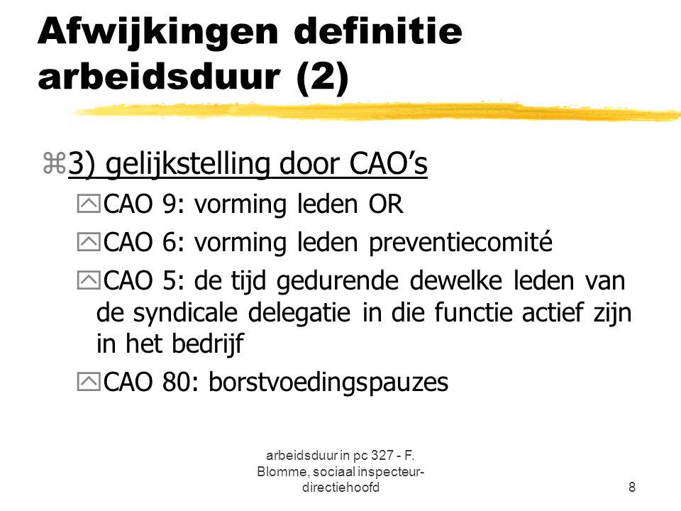 arbeidsduur in pc 327 - F. Blomme, sociaal inspecteur- directiehoofd8 Afwijkingen definitie arbeidsduur (2) z3) gelijkstelling door CAO's yCAO 9: vorm
