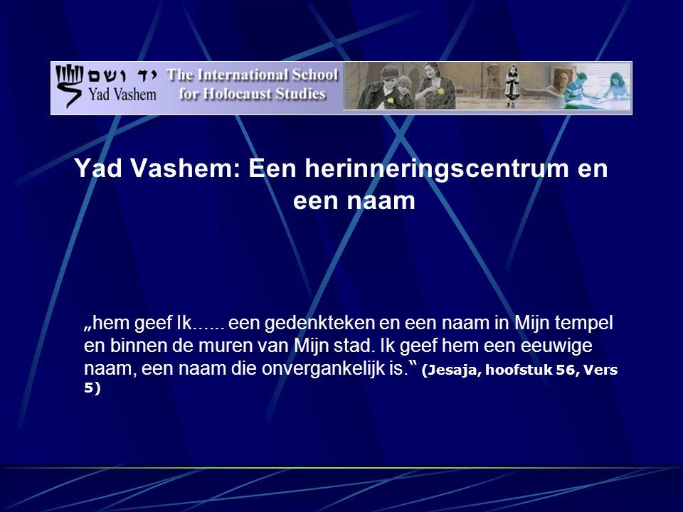 """Yad Vashem: Een herinneringscentrum en een naam """" hem geef Ik......"""