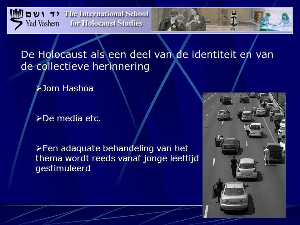 De Holocaust als een deel van de identiteit en van de collectieve herinnering  Jom Hashoa  De media etc.