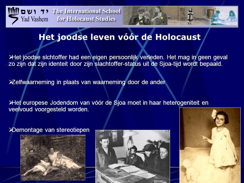 Het joodse leven vóór de Holocaust  Het joodse slchtoffer had een eigen persoonlijk verleden.