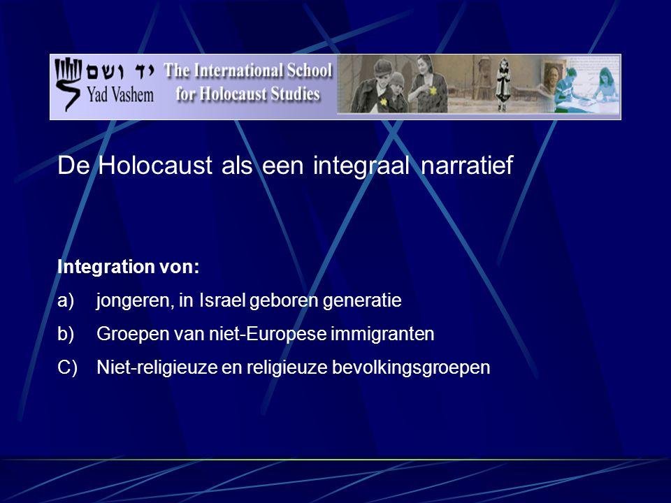De Holocaust als een integraal narratief Integration von: a)jongeren, in Israel geboren generatie b)Groepen van niet-Europese immigranten C) Niet-religieuze en religieuze bevolkingsgroepen