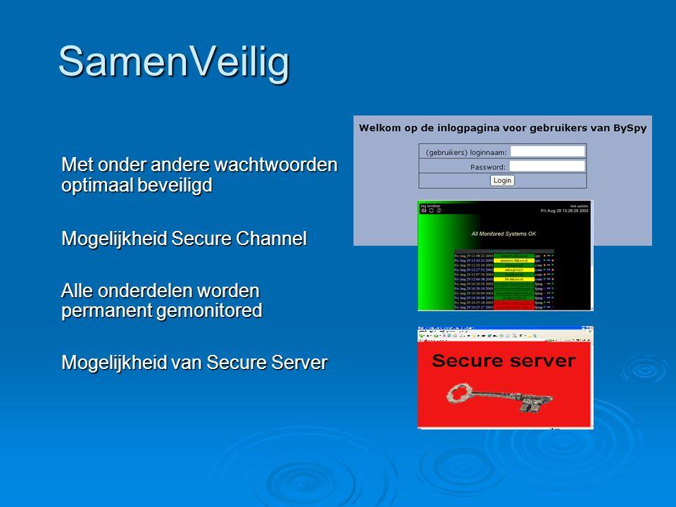SamenVeilig Met onder andere wachtwoorden optimaal beveiligd Mogelijkheid Secure Channel Alle onderdelen worden permanent gemonitored Mogelijkheid van