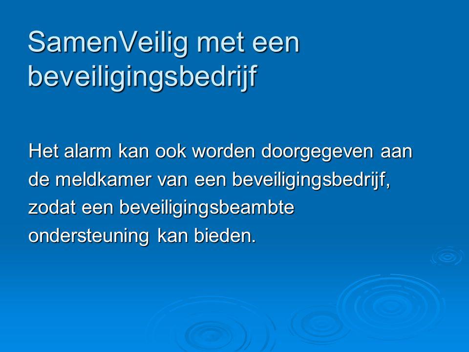 SamenVeilig met een beveiligingsbedrijf Het alarm kan ook worden doorgegeven aan de meldkamer van een beveiligingsbedrijf, zodat een beveiligingsbeamb