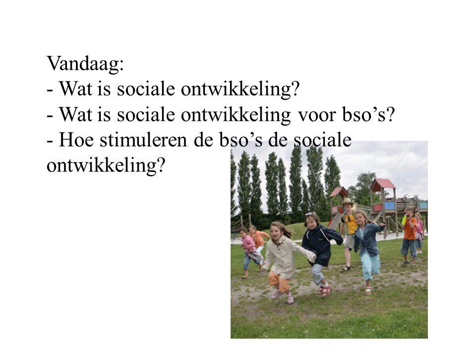 Vandaag: - Wat is sociale ontwikkeling.- Wat is sociale ontwikkeling voor bso's.