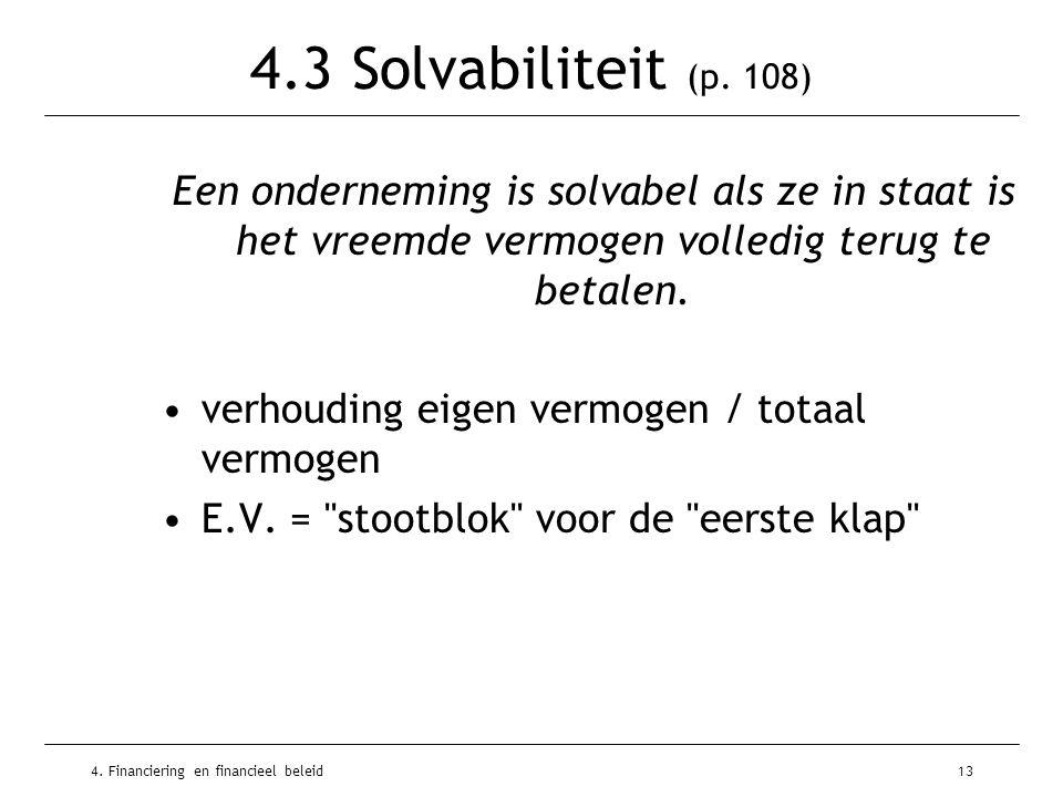 4. Financiering en financieel beleid13 4.3 Solvabiliteit (p. 108) Een onderneming is solvabel als ze in staat is het vreemde vermogen volledig terug t