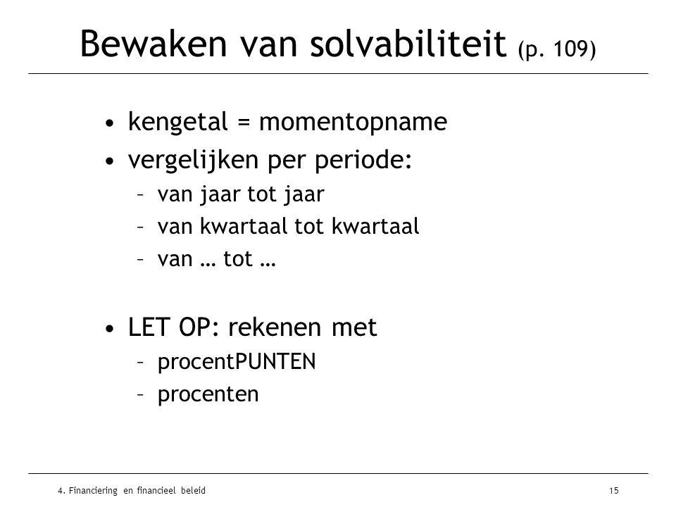 4. Financiering en financieel beleid15 Bewaken van solvabiliteit (p. 109) •kengetal = momentopname •vergelijken per periode: –van jaar tot jaar –van k