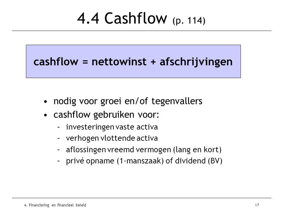 4. Financiering en financieel beleid17 4.4 Cashflow (p. 114) •nodig voor groei en/of tegenvallers •cashflow gebruiken voor: –investeringen vaste activ