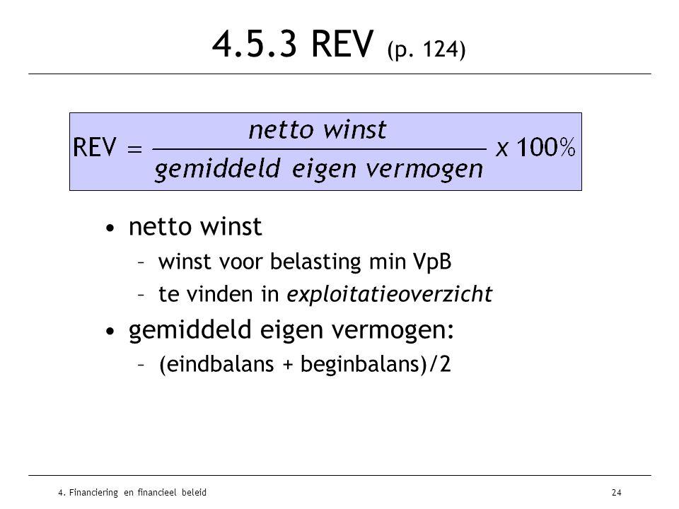 4. Financiering en financieel beleid24 4.5.3 REV (p. 124) •netto winst –winst voor belasting min VpB –te vinden in exploitatieoverzicht •gemiddeld eig