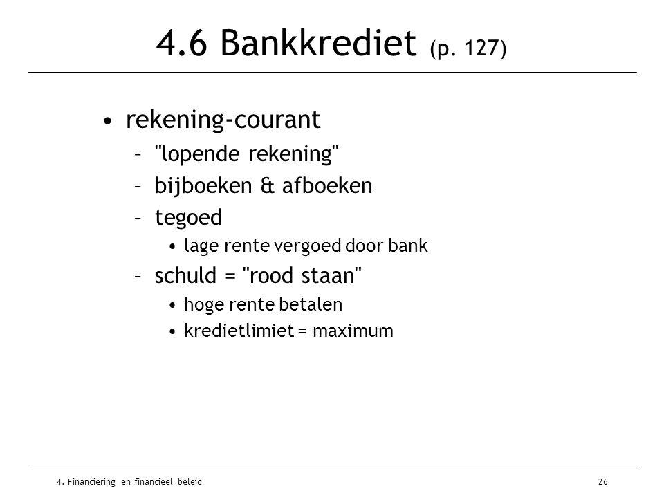 4. Financiering en financieel beleid26 4.6 Bankkrediet (p. 127) •rekening-courant –