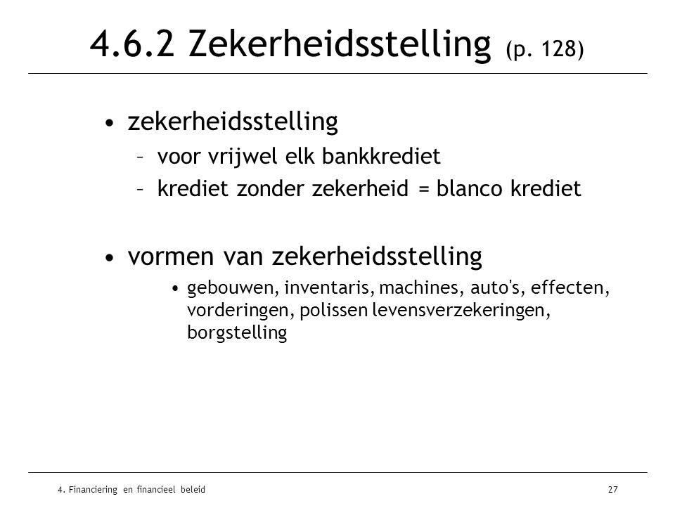 4. Financiering en financieel beleid27 4.6.2 Zekerheidsstelling (p. 128) •zekerheidsstelling –voor vrijwel elk bankkrediet –krediet zonder zekerheid =