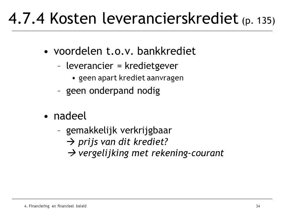 4. Financiering en financieel beleid34 4.7.4 Kosten leverancierskrediet (p. 135) •voordelen t.o.v. bankkrediet –leverancier = kredietgever •geen apart