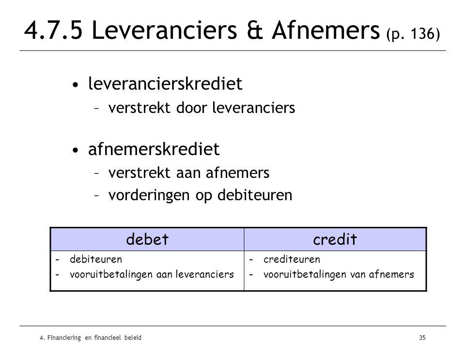 4. Financiering en financieel beleid35 4.7.5 Leveranciers & Afnemers (p. 136) •leverancierskrediet –verstrekt door leveranciers •afnemerskrediet –vers