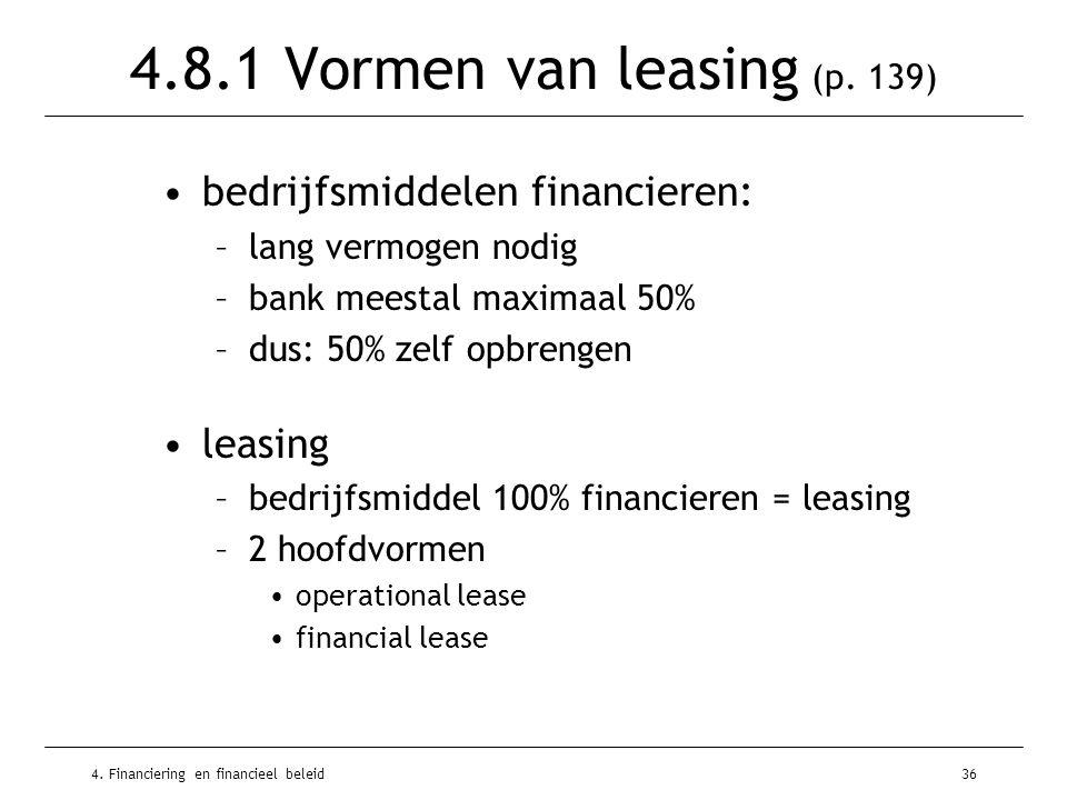 4. Financiering en financieel beleid36 4.8.1 Vormen van leasing (p. 139) •bedrijfsmiddelen financieren: –lang vermogen nodig –bank meestal maximaal 50