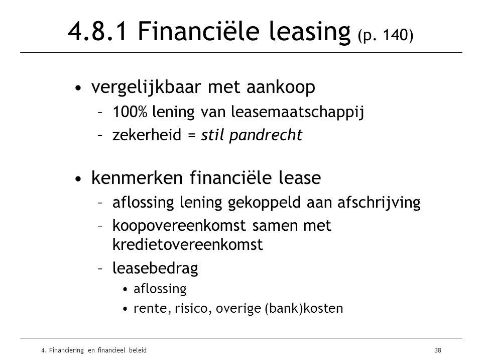 4. Financiering en financieel beleid38 4.8.1 Financiële leasing (p. 140) •vergelijkbaar met aankoop –100% lening van leasemaatschappij –zekerheid = st