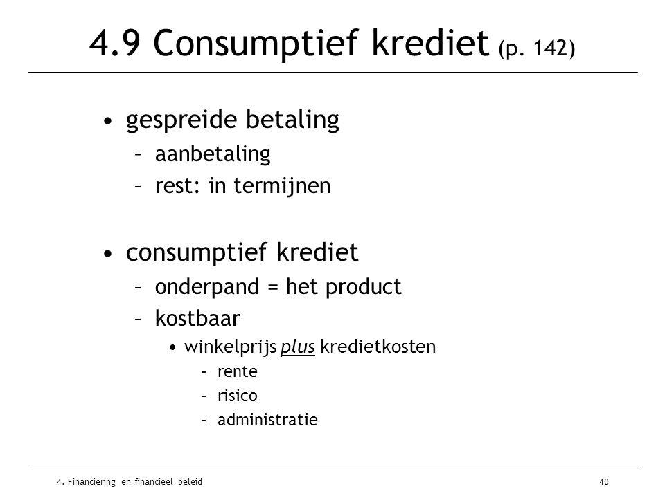 4. Financiering en financieel beleid40 4.9 Consumptief krediet (p. 142) •gespreide betaling –aanbetaling –rest: in termijnen •consumptief krediet –ond