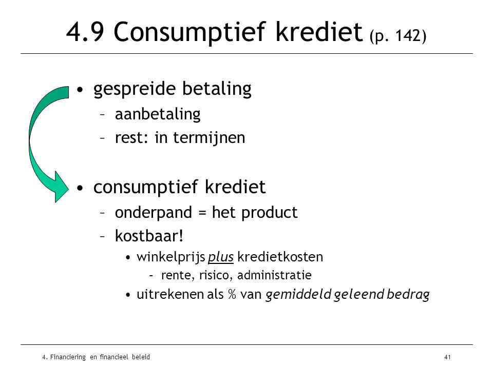 4. Financiering en financieel beleid41 4.9 Consumptief krediet (p. 142) •gespreide betaling –aanbetaling –rest: in termijnen •consumptief krediet –ond