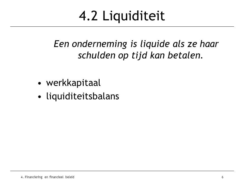 4. Financiering en financieel beleid6 4.2 Liquiditeit Een onderneming is liquide als ze haar schulden op tijd kan betalen. •werkkapitaal •liquiditeits