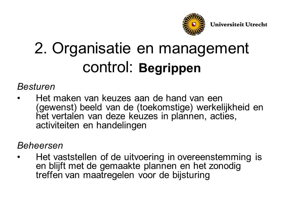 2. Organisatie en management control: Begrippen Besturen •Het maken van keuzes aan de hand van een (gewenst) beeld van de (toekomstige) werkelijkheid